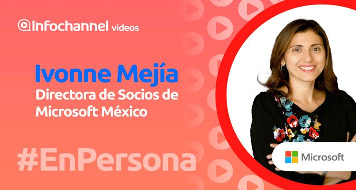 Ivonne Mejía, directora de Socios de Microsoft México | #EnPersona