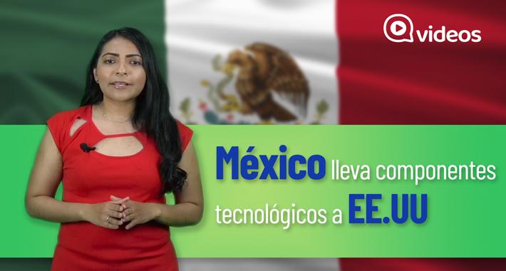 México exporta tecnología a Estados Unidos