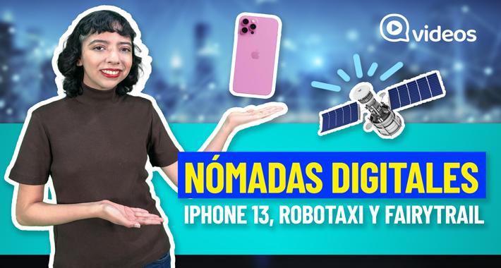 Nómadas digitales: iPhone 13, Robotaxi y Fairytrail