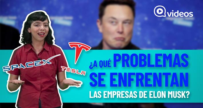 ¿A qué problemas se enfrentan las empresas de Elon Musk?